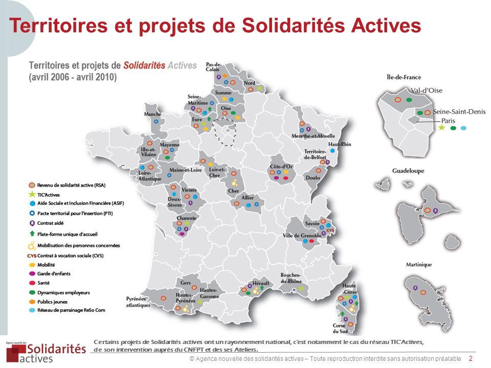 © Agence nouvelle des solidarités actives – Toute reproduction interdite sans autorisation préalable 2 Territoires et projets de Solidarités Actives C