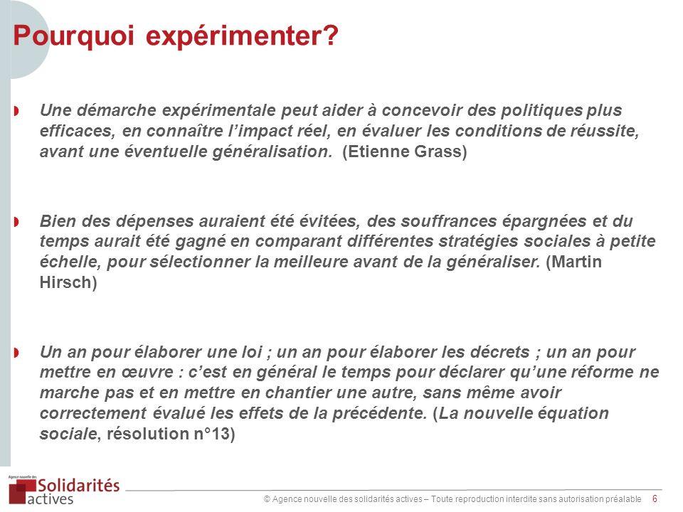 © Agence nouvelle des solidarités actives – Toute reproduction interdite sans autorisation préalable 6 Pourquoi expérimenter.