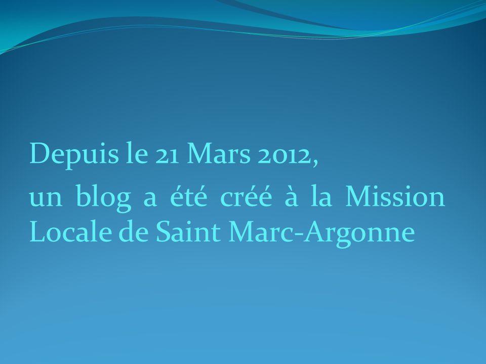 Depuis le 21 Mars 2012, un blog a été créé à la Mission Locale de Saint Marc-Argonne