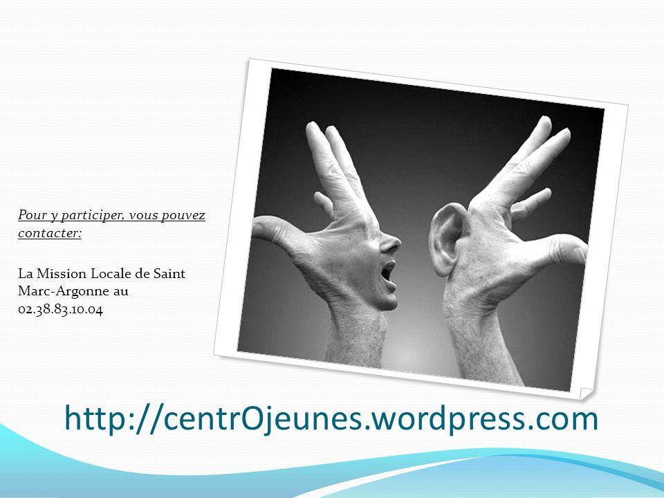 http://centrOjeunes.wordpress.com Pour y participer, vous pouvez contacter: La Mission Locale de Saint Marc-Argonne au 02.38.83.10.04