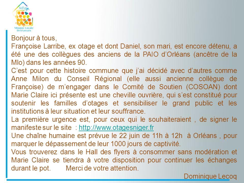 Bonjour à tous, Françoise Larribe, ex otage et dont Daniel, son mari, est encore détenu, a été une des collègues des anciens de la PAIO dOrléans (ancêtre de la Mlo) dans les années 90.
