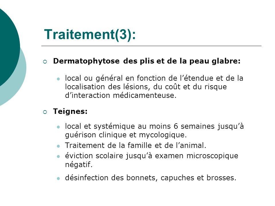 Traitement(3): Dermatophytose des plis et de la peau glabre: local ou général en fonction de létendue et de la localisation des lésions, du coût et du