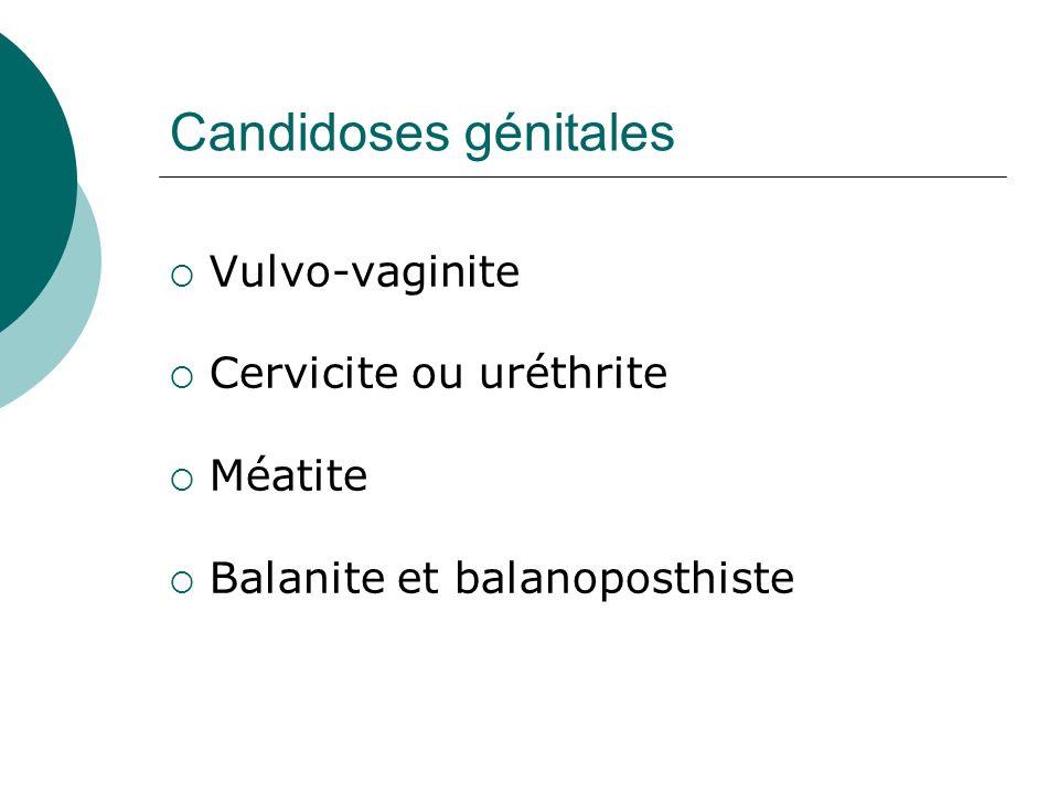 Candidoses génitales Vulvo-vaginite Cervicite ou uréthrite Méatite Balanite et balanoposthiste