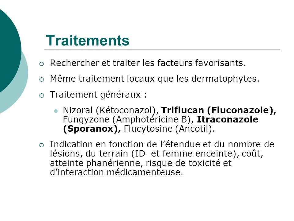 Traitements Rechercher et traiter les facteurs favorisants. Même traitement locaux que les dermatophytes. Traitement généraux : Nizoral (Kétoconazol),