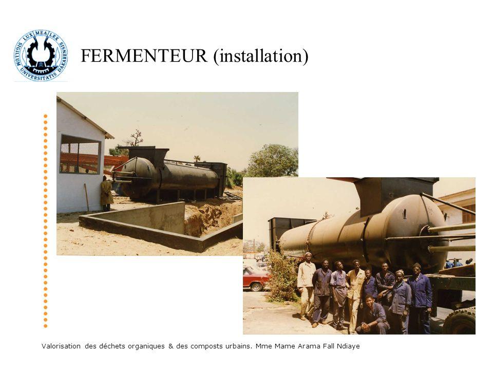 Valorisation des déchets organiques & des composts urbains. Mme Mame Arama Fall Ndiaye FERMENTEUR (installation)