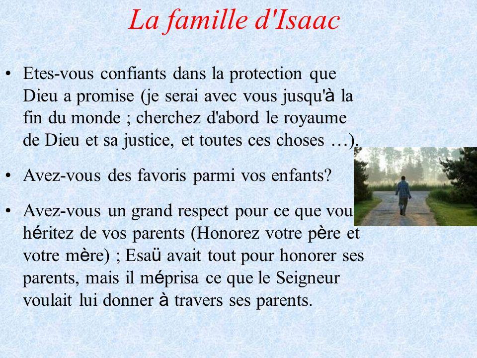 La famille d'Isaac Etes-vous confiants dans la protection que Dieu a promise (je serai avec vous jusqu' à la fin du monde ; cherchez d'abord le royaum