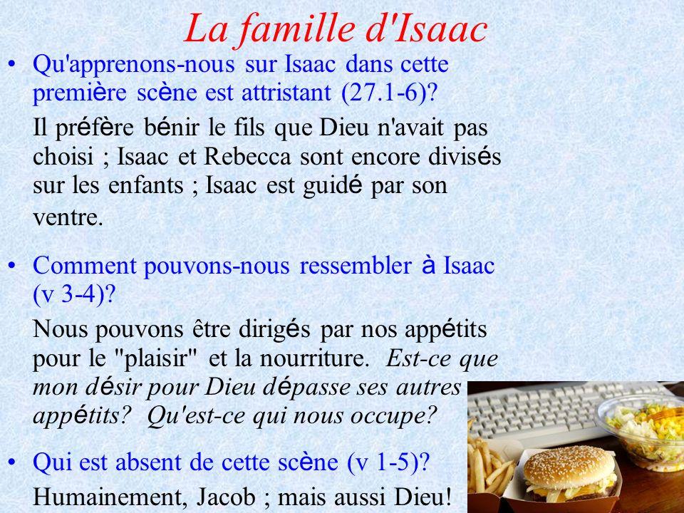 La famille d'Isaac Qu'apprenons-nous sur Isaac dans cette premi è re sc è ne est attristant (27.1-6)? Il pr é f è re b é nir le fils que Dieu n'avait