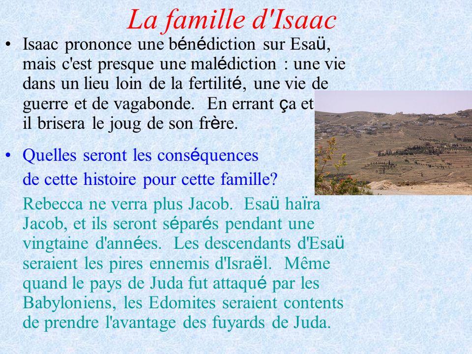 La famille d'Isaac Isaac prononce une b é n é diction sur Esa ü, mais c'est presque une mal é diction : une vie dans un lieu loin de la fertilit é, un
