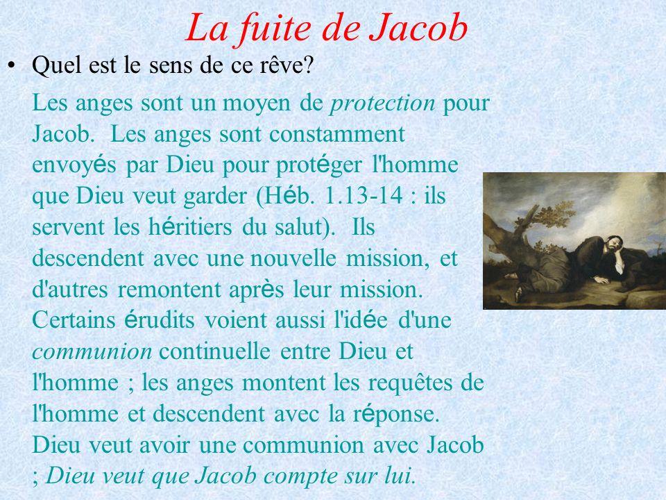 La fuite de Jacob Quel est le sens de ce rêve? Les anges sont un moyen de protection pour Jacob. Les anges sont constamment envoy é s par Dieu pour pr