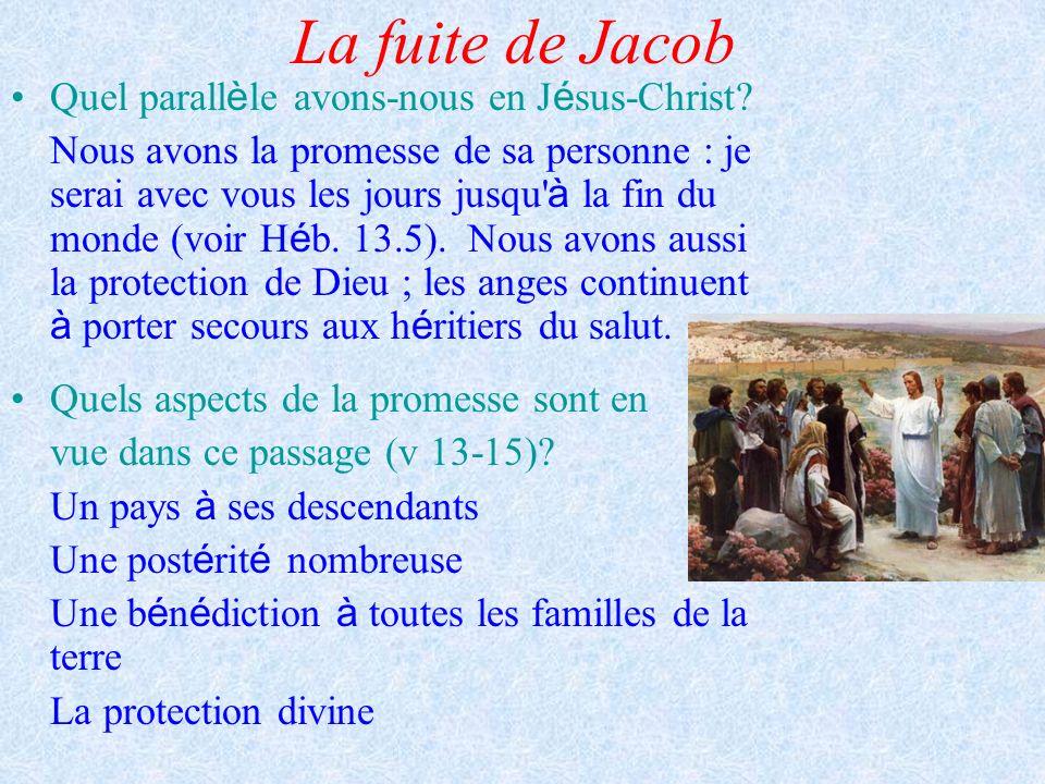 La fuite de Jacob Quel parall è le avons-nous en J é sus-Christ? Nous avons la promesse de sa personne : je serai avec vous les jours jusqu' à la fin