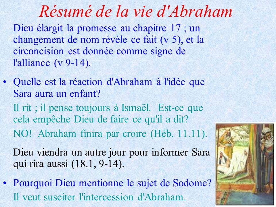 Résumé de la vie d'Abraham Dieu élargit la promesse au chapitre 17 ; un changement de nom révèle ce fait (v 5), et la circoncision est donnée comme si