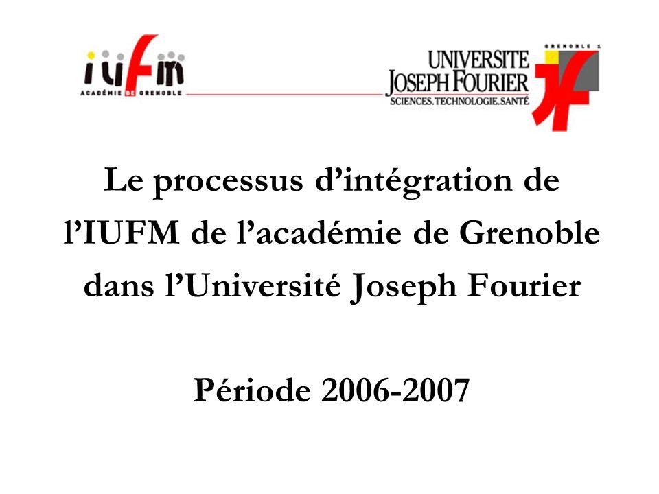 Le processus dintégration de lIUFM de lacadémie de Grenoble dans lUniversité Joseph Fourier Période 2006-2007