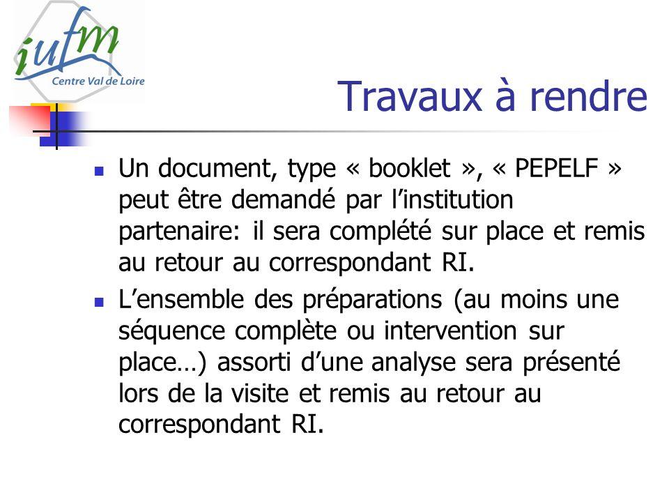 Travaux à rendre Un document, type « booklet », « PEPELF » peut être demandé par linstitution partenaire: il sera complété sur place et remis au retour au correspondant RI.