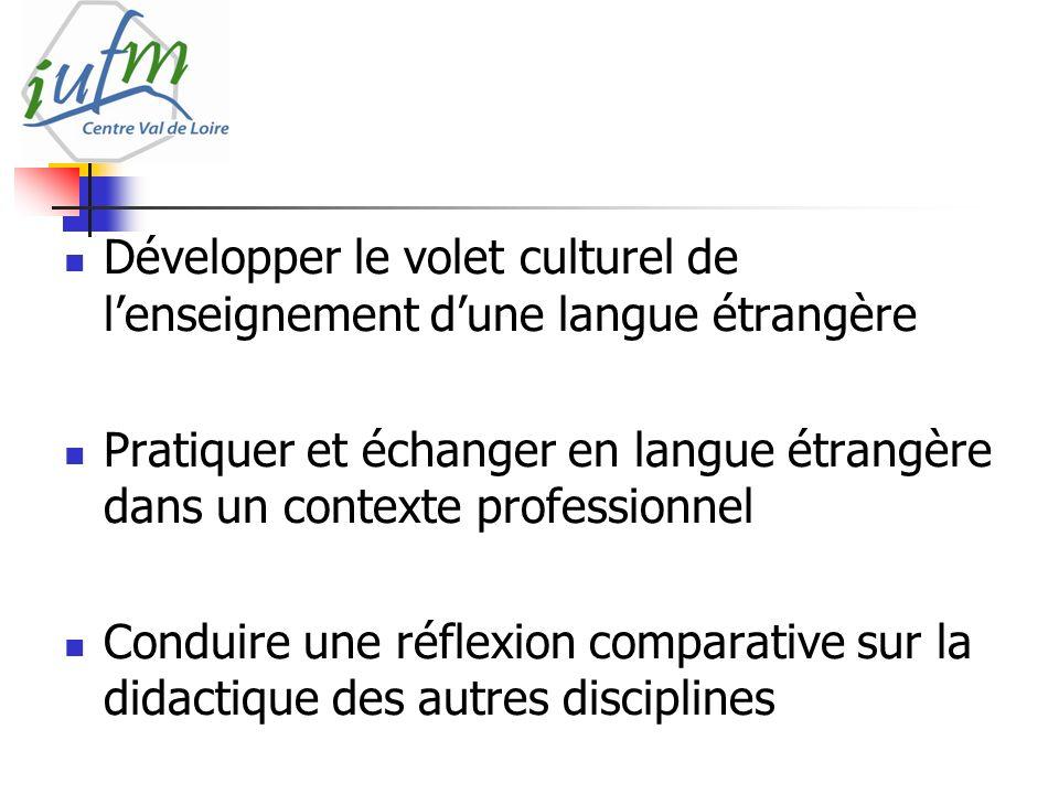 Développer le volet culturel de lenseignement dune langue étrangère Pratiquer et échanger en langue étrangère dans un contexte professionnel Conduire une réflexion comparative sur la didactique des autres disciplines