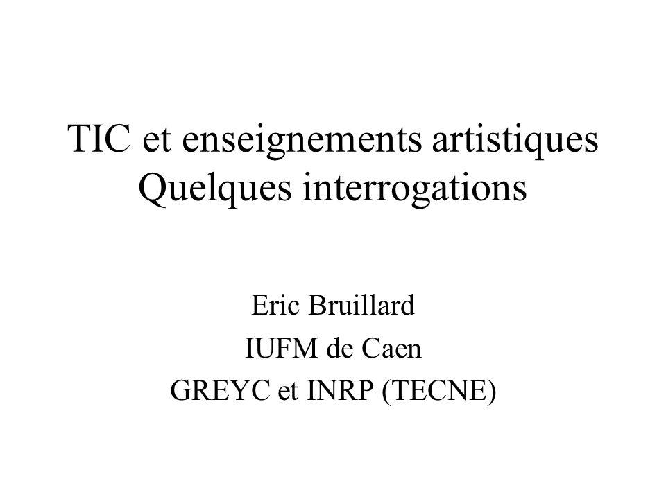 TIC et enseignements artistiques Quelques interrogations Eric Bruillard IUFM de Caen GREYC et INRP (TECNE)