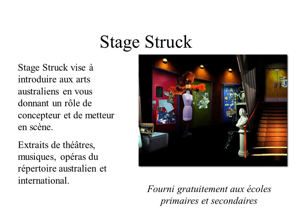 Stage Struck Stage Struck vise à introduire aux arts australiens en vous donnant un rôle de concepteur et de metteur en scène. Extraits de théâtres, m