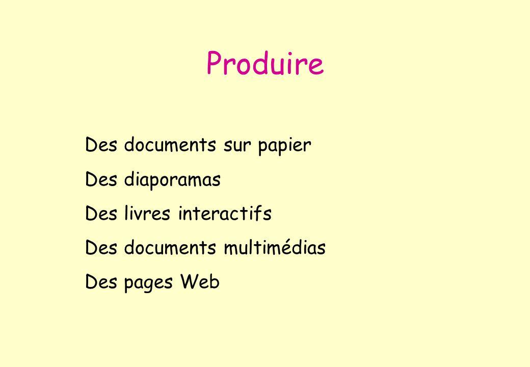 Des documents sur papier Des diaporamas Des livres interactifs Des documents multimédias Des pages Web Produire