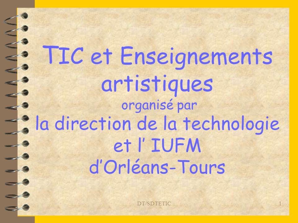 DT/SDTETIC 1 T IC et Enseignements artistiques organisé par la direction de la technologie et l IUFM dOrléans-Tours