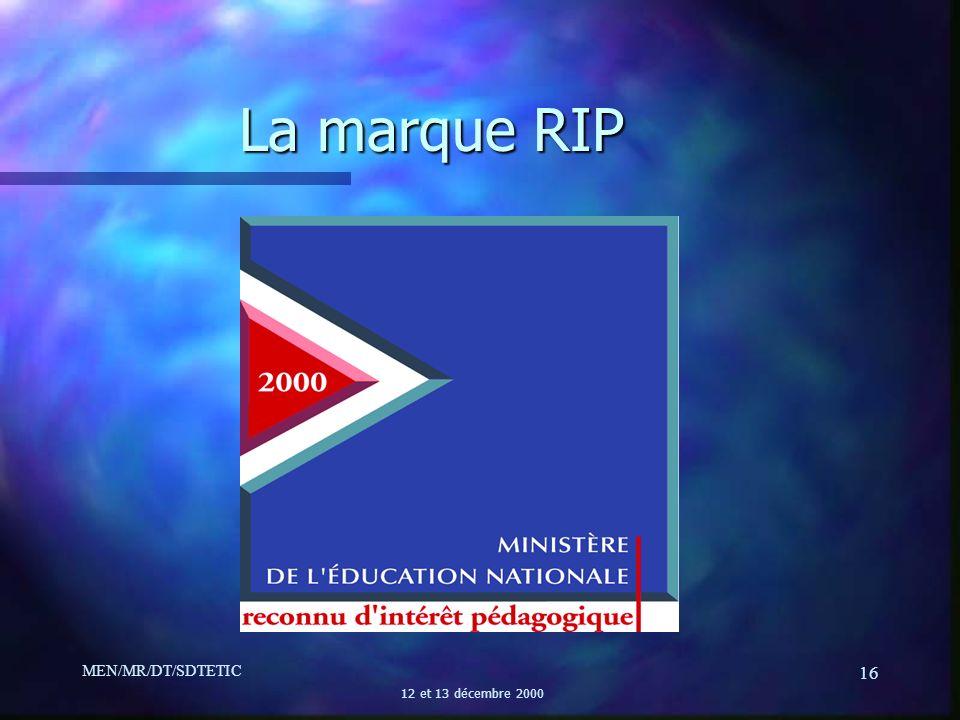 MEN/MR/DT/SDTETIC 12 et 13 décembre 2000 16 La marque RIP