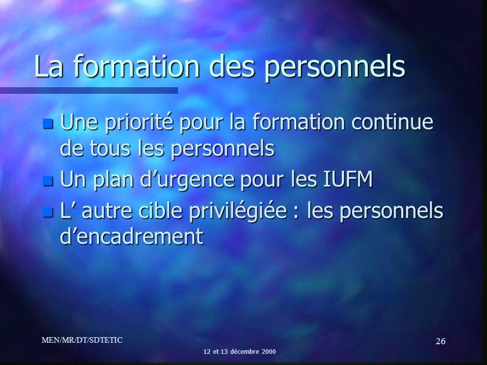 MEN/MR/DT/SDTETIC 12 et 13 décembre 2000 26 La formation des personnels n Une priorité pour la formation continue de tous les personnels n Un plan dur