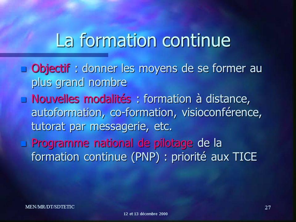 MEN/MR/DT/SDTETIC 12 et 13 décembre 2000 27 La formation continue n Objectif : donner les moyens de se former au plus grand nombre n Nouvelles modalit