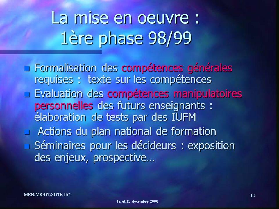 MEN/MR/DT/SDTETIC 12 et 13 décembre 2000 30 La mise en oeuvre : 1ère phase 98/99 n Formalisation des compétences générales requises : texte sur les co