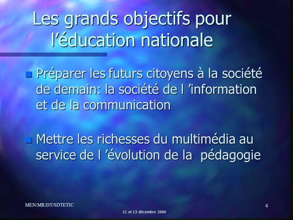 MEN/MR/DT/SDTETIC 12 et 13 décembre 2000 4 Les grands objectifs pour léducation nationale n Préparer les futurs citoyens à la société de demain: la so