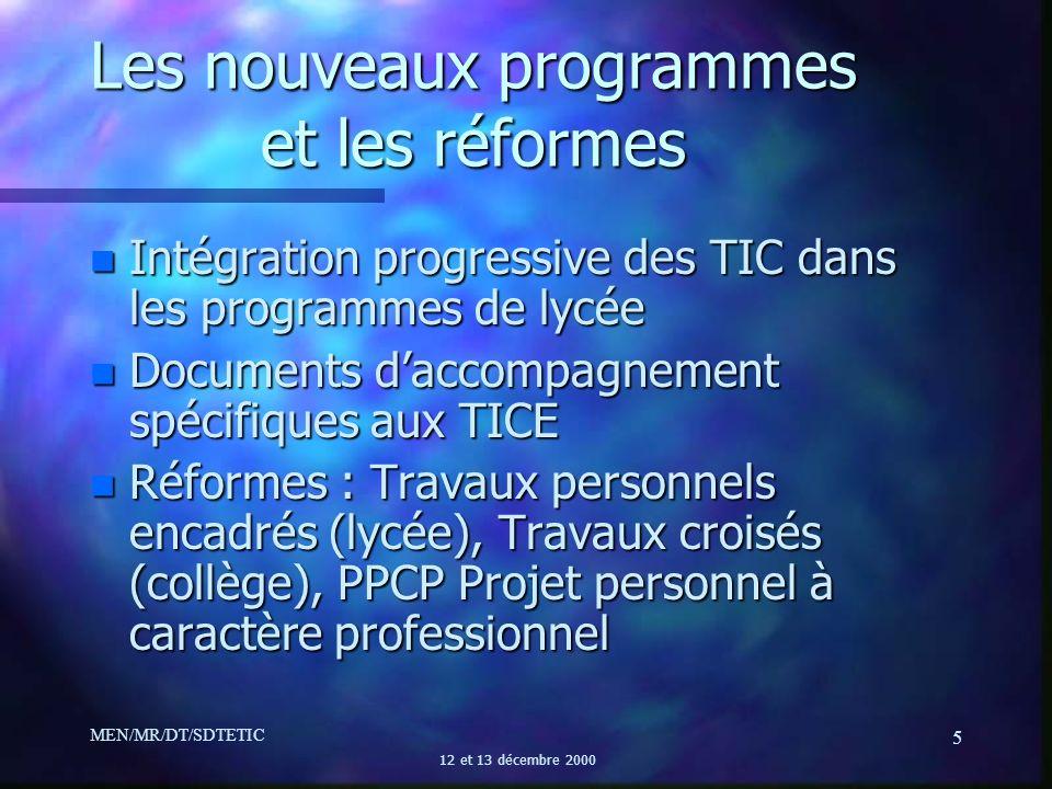 MEN/MR/DT/SDTETIC 12 et 13 décembre 2000 5 Les nouveaux programmes et les réformes n Intégration progressive des TIC dans les programmes de lycée n Do