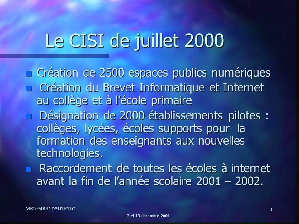 MEN/MR/DT/SDTETIC 12 et 13 décembre 2000 6 Le CISI de juillet 2000 n Création de 2500 espaces publics numériques n Création du Brevet Informatique et