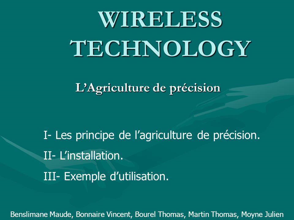 WIRELESS TECHNOLOGY LAgriculture de précision Benslimane Maude, Bonnaire Vincent, Bourel Thomas, Martin Thomas, Moyne Julien I- Les principe de lagric