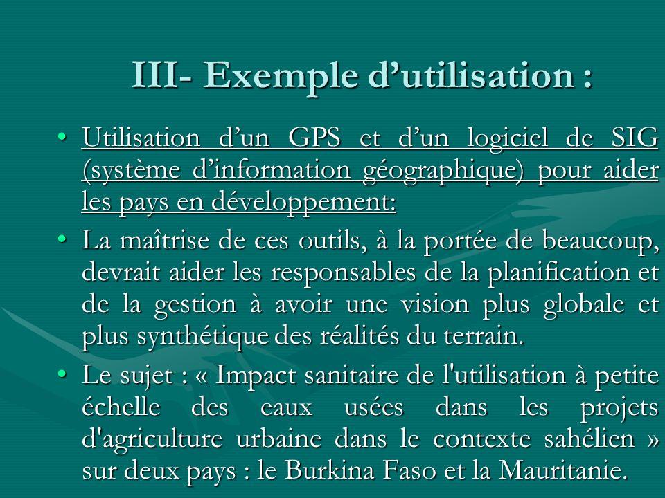 III- Exemple dutilisation : Utilisation dun GPS et dun logiciel de SIG (système dinformation géographique) pour aider les pays en développement:Utilis