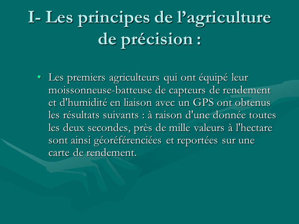 I- Les principes de lagriculture de précision : Les premiers agriculteurs qui ont équipé leur moissonneuse-batteuse de capteurs de rendement et d'humi