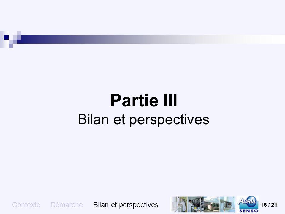 16 / 21 Partie III Bilan et perspectives Contexte Démarche Bilan et perspectives