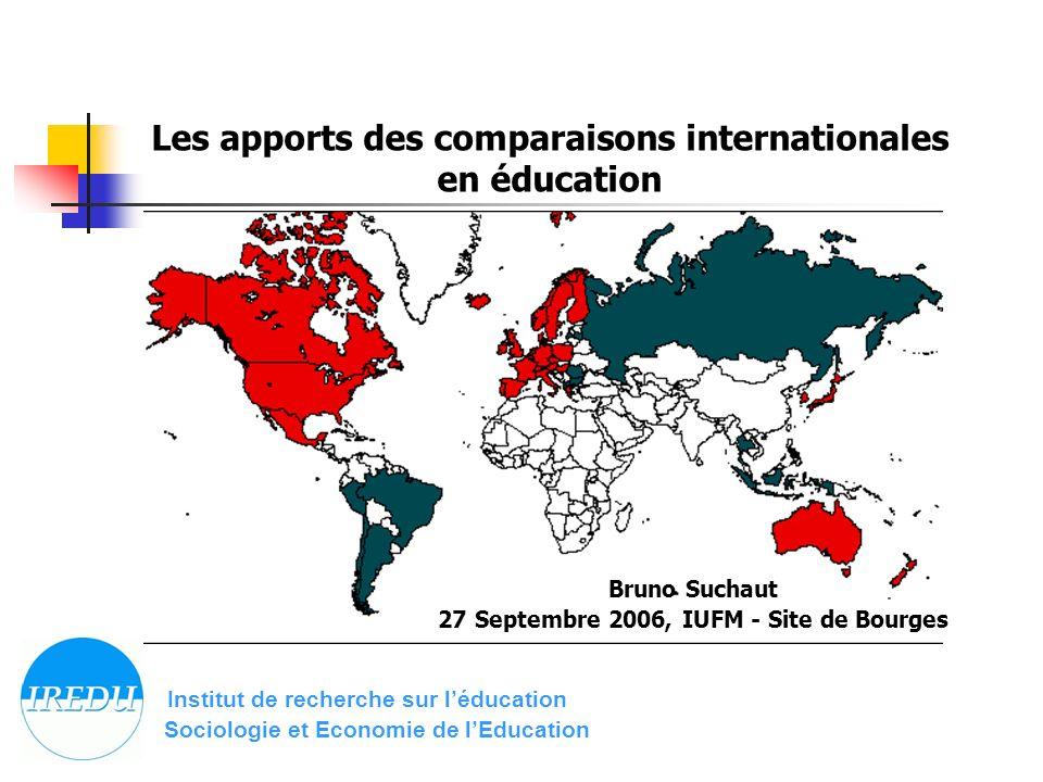 Les apports des comparaisons internationales en éducation Institut de recherche sur léducation Sociologie et Economie de lEducation Bruno Suchaut 27 Septembre 2006, IUFM - Site de Bourges