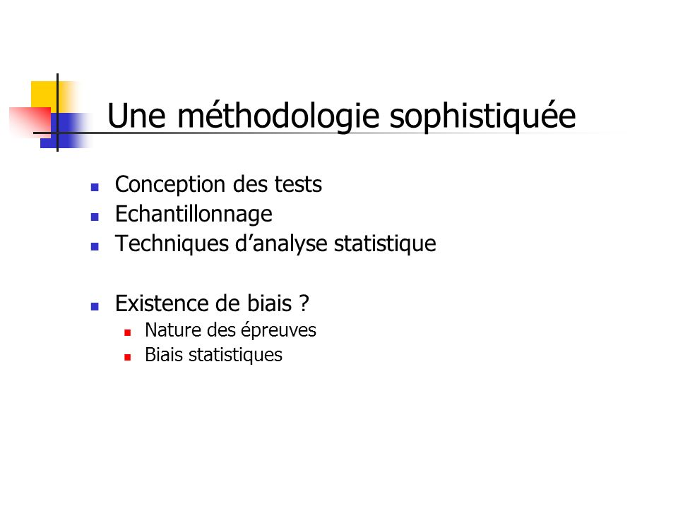 Une méthodologie sophistiquée Conception des tests Echantillonnage Techniques danalyse statistique Existence de biais .