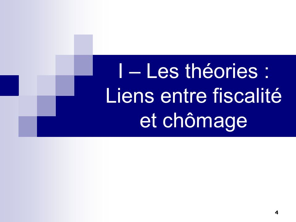 4 I – Les théories : Liens entre fiscalité et chômage