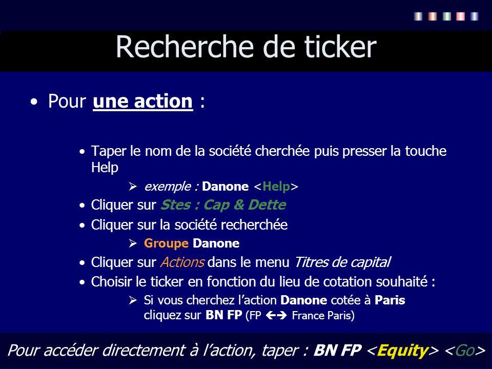 Recherche de ticker Pour une action : Taper le nom de la société cherchée puis presser la touche Help exemple : Danone Cliquer sur Stes : Cap & Dette