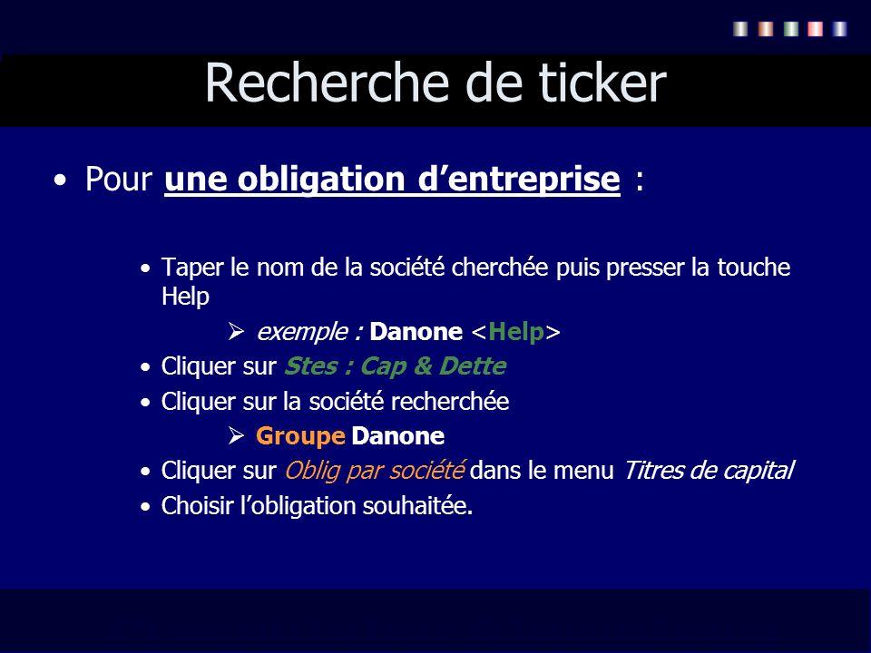 Recherche de ticker Pour une obligation dentreprise : Taper le nom de la société cherchée puis presser la touche Help exemple : Danone Cliquer sur Ste