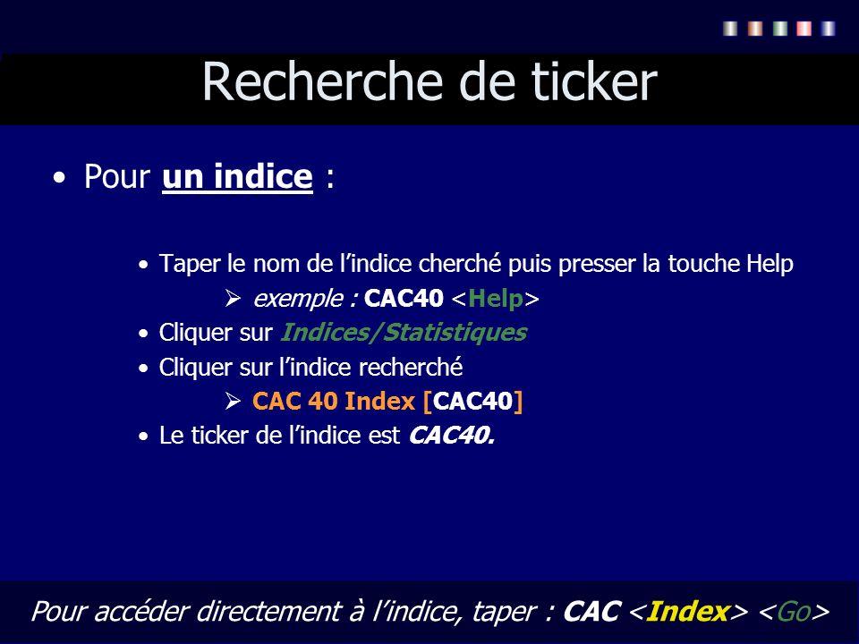 Recherche de ticker Pour un indice : Taper le nom de lindice cherché puis presser la touche Help exemple : CAC40 Cliquer sur Indices/Statistiques Cliq