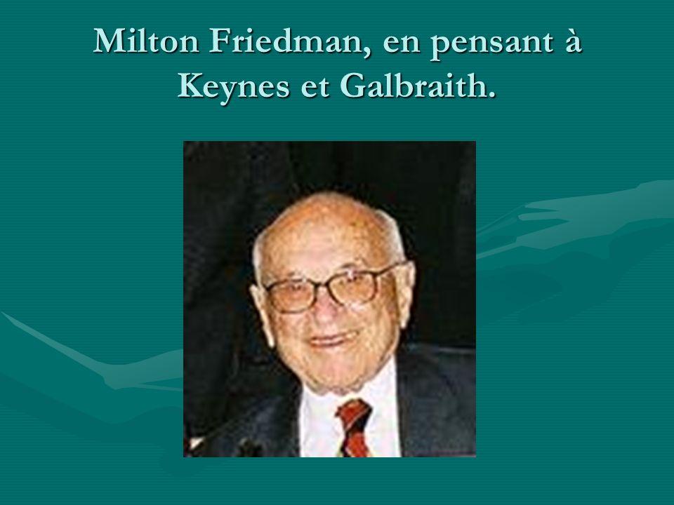 Milton Friedman, en pensant à Keynes et Galbraith.