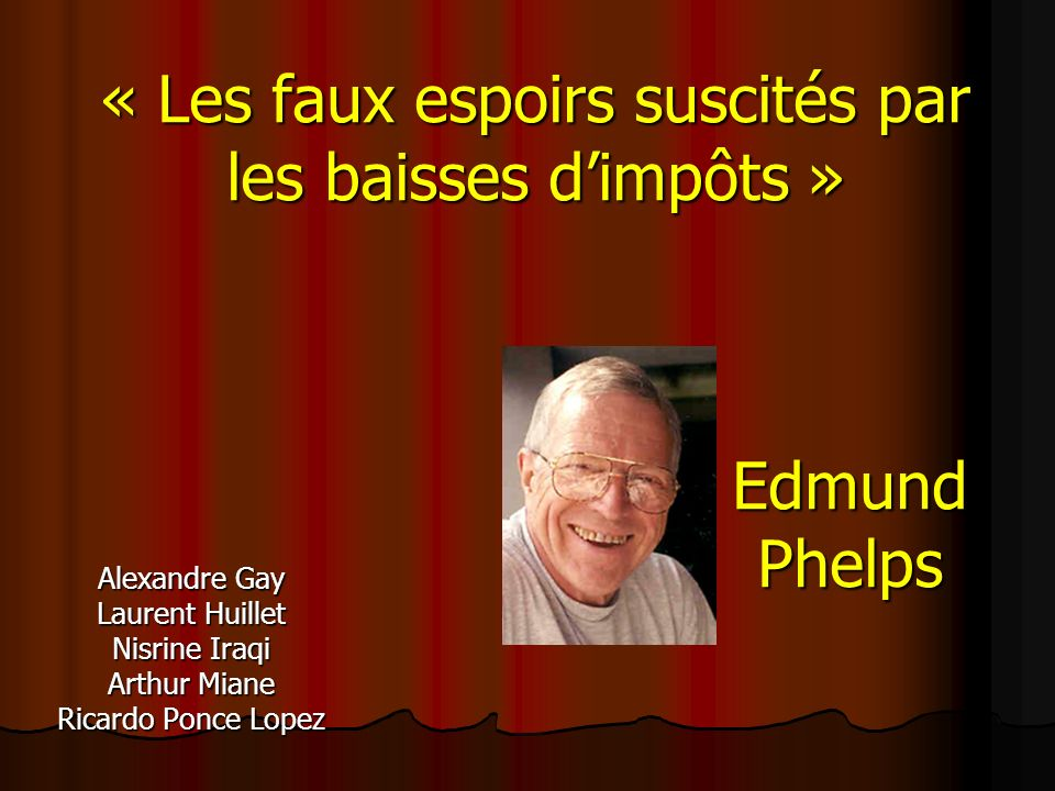 « Les faux espoirs suscités par les baisses dimpôts » Edmund Phelps Alexandre Gay Laurent Huillet Nisrine Iraqi Arthur Miane Ricardo Ponce Lopez