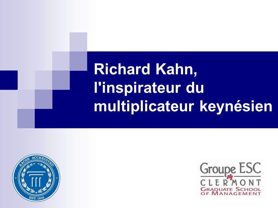 SOMMAIRE Introduction Richard Ferdinand Kahn.Ses travaux et lapport à la théorie keynésienne.
