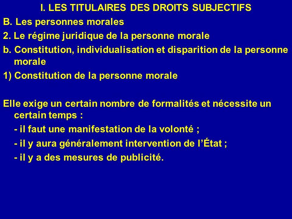 I. LES TITULAIRES DES DROITS SUBJECTIFS B. Les personnes morales 2. Le régime juridique de la personne morale b. Constitution, individualisation et di