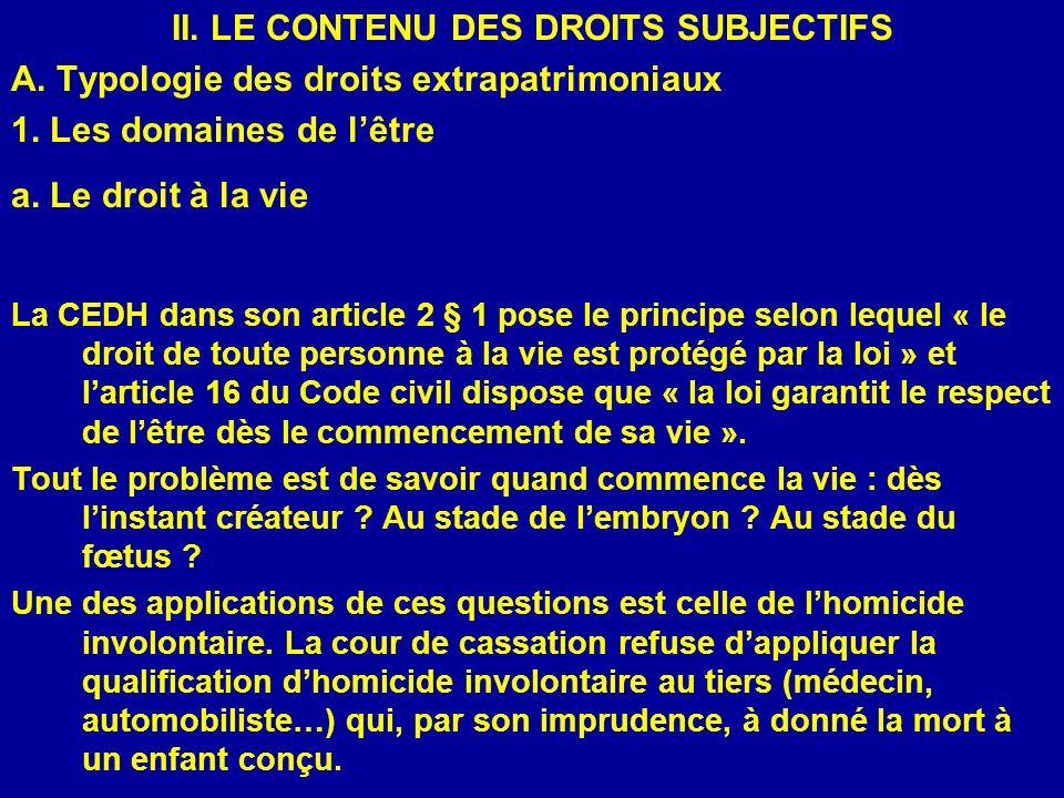 II. LE CONTENU DES DROITS SUBJECTIFS A. Typologie des droits extrapatrimoniaux 1. Les domaines de lêtre a. Le droit à la vie La CEDH dans son article