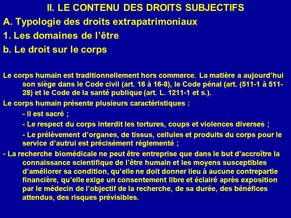 II. LE CONTENU DES DROITS SUBJECTIFS A. Typologie des droits extrapatrimoniaux 1. Les domaines de lêtre b. Le droit sur le corps Le corps humain est t