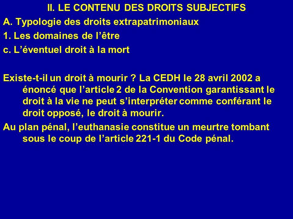 II. LE CONTENU DES DROITS SUBJECTIFS A. Typologie des droits extrapatrimoniaux 1. Les domaines de lêtre c. Léventuel droit à la mort Existe-t-il un dr