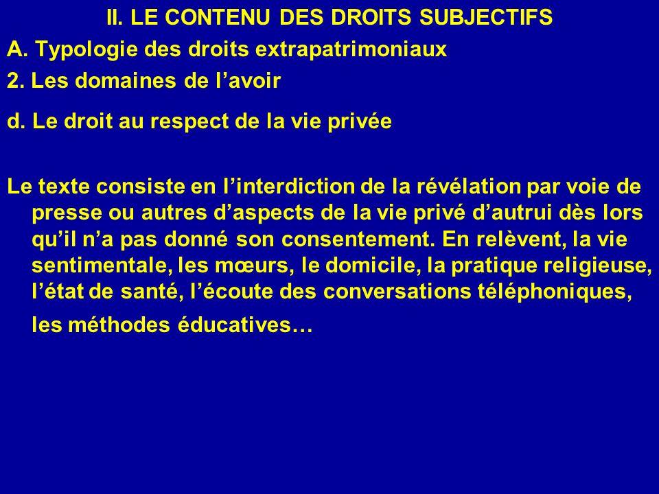 II. LE CONTENU DES DROITS SUBJECTIFS A. Typologie des droits extrapatrimoniaux 2. Les domaines de lavoir d. Le droit au respect de la vie privée Le te