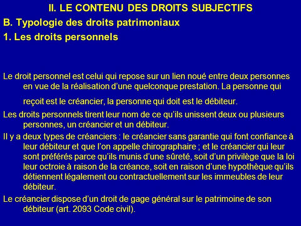 II. LE CONTENU DES DROITS SUBJECTIFS B. Typologie des droits patrimoniaux 1. Les droits personnels Le droit personnel est celui qui repose sur un lien