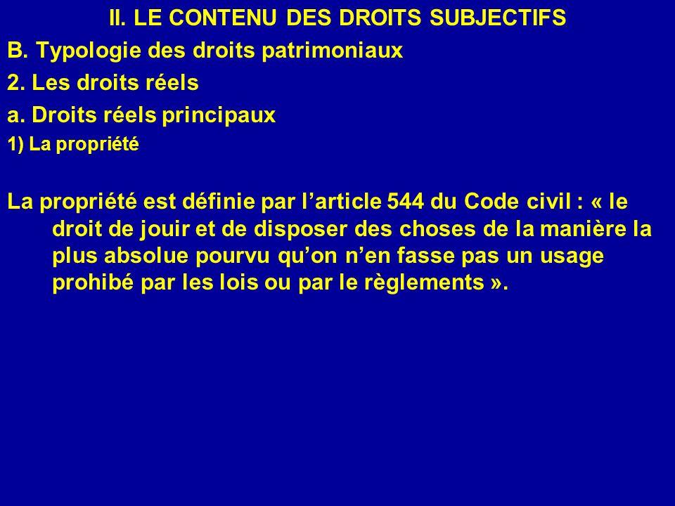 II. LE CONTENU DES DROITS SUBJECTIFS B. Typologie des droits patrimoniaux 2. Les droits réels a. Droits réels principaux 1) La propriété La propriété