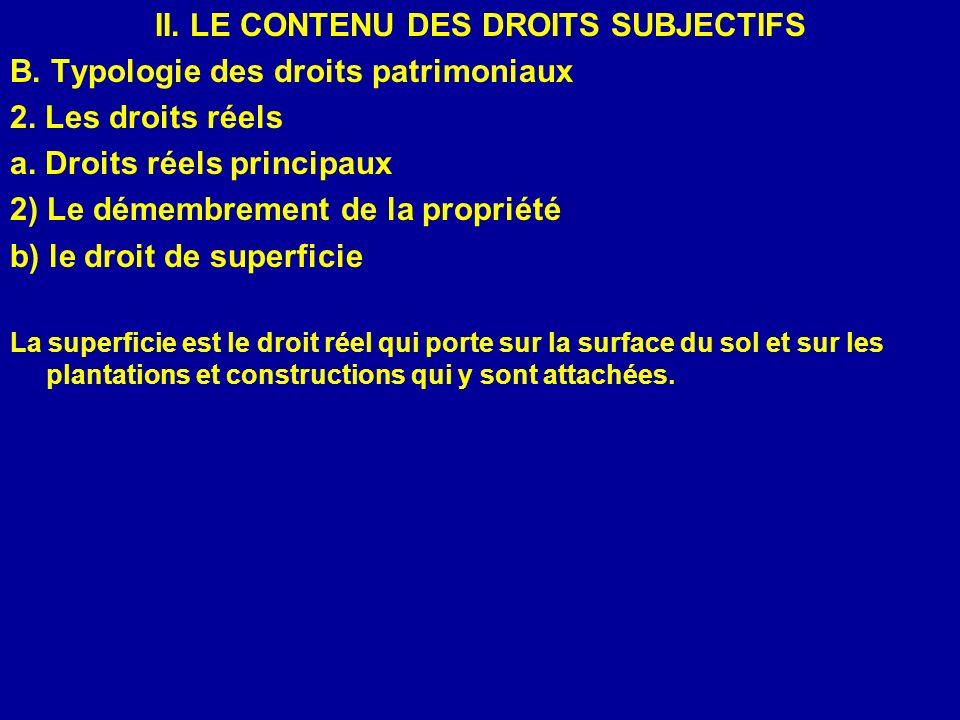 II. LE CONTENU DES DROITS SUBJECTIFS B. Typologie des droits patrimoniaux 2. Les droits réels a. Droits réels principaux 2) Le démembrement de la prop